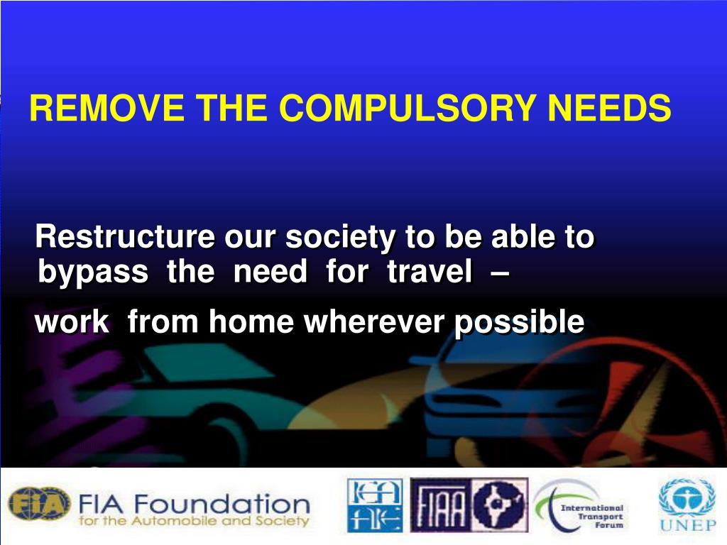 REMOVE THE COMPULSORY NEEDS
