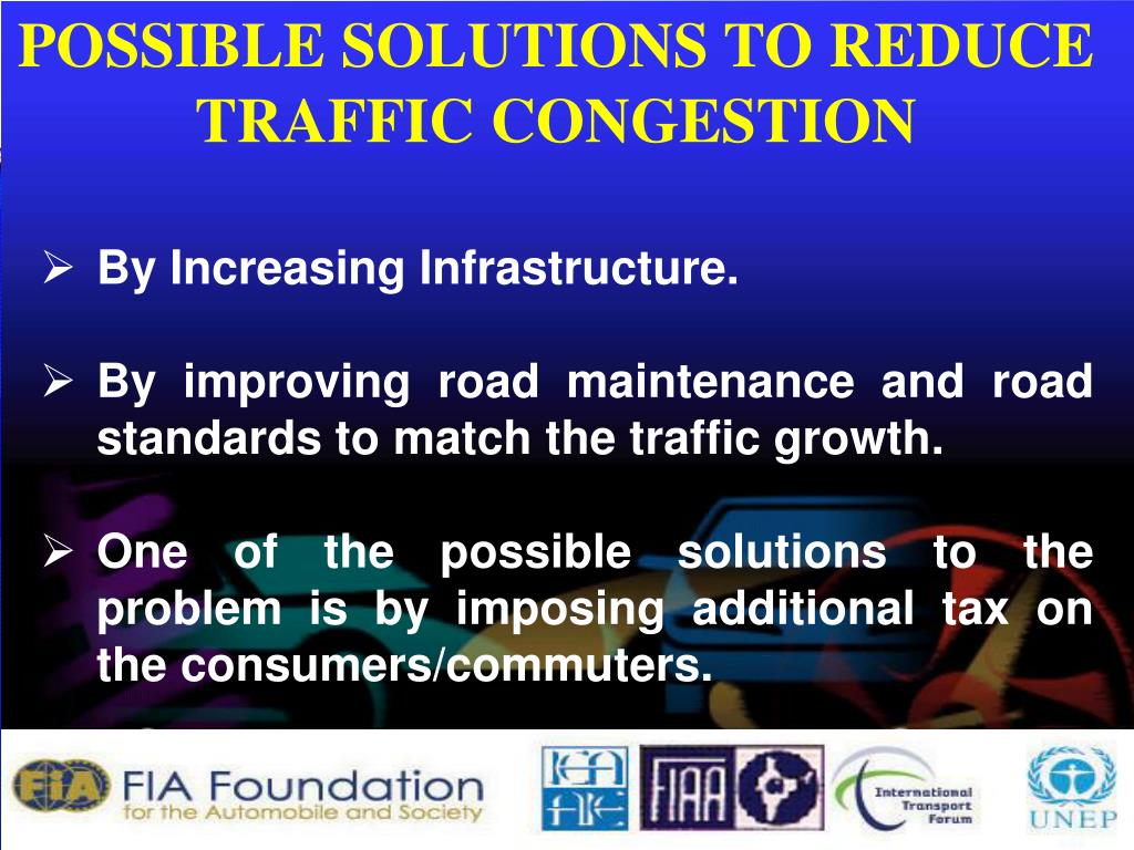 POSSIBLE SOLUTIONS TO REDUCE TRAFFIC CONGESTION