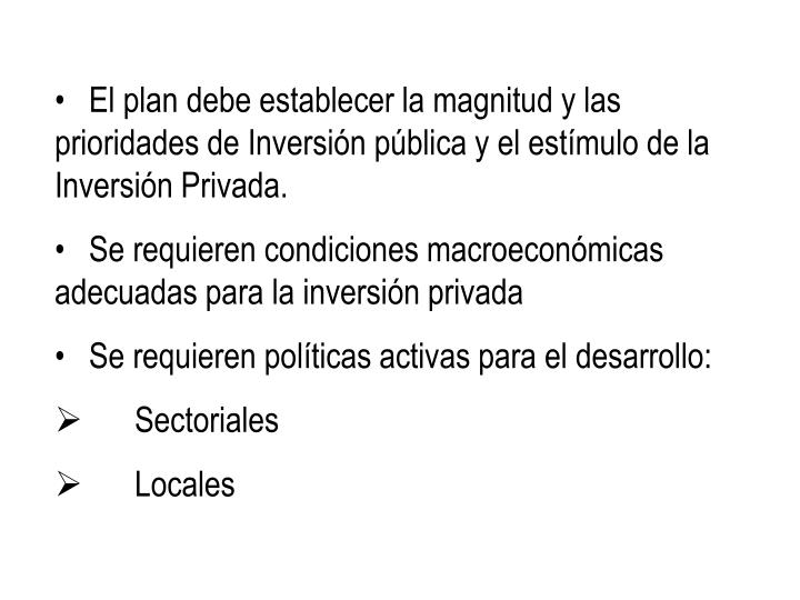 El plan debe establecer la magnitud y las prioridades de Inversión pública y el estímulo de la Inversión Privada.