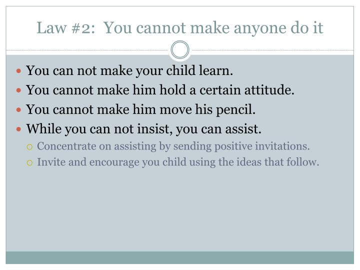 Law #2:  You cannot make anyone do it