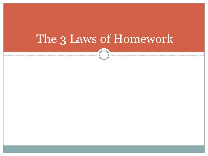 The 3 Laws of Homework