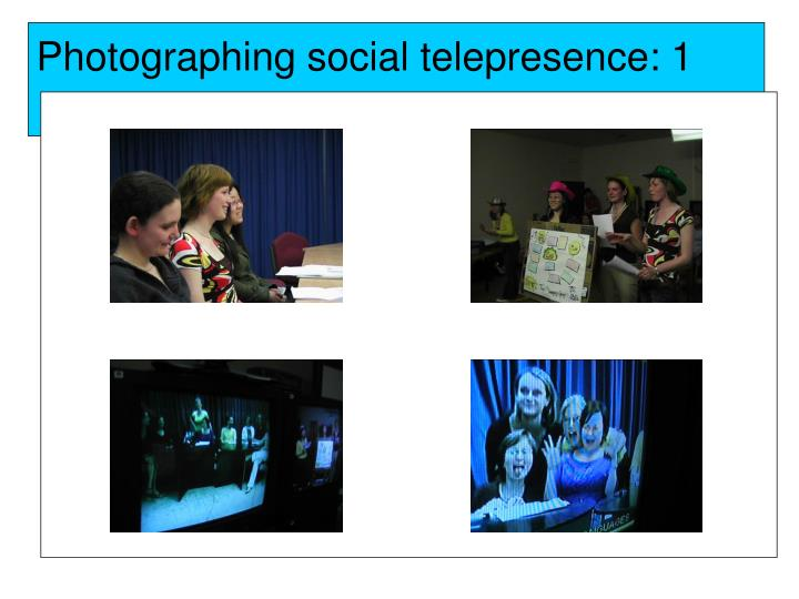 Photographing social telepresence: 1