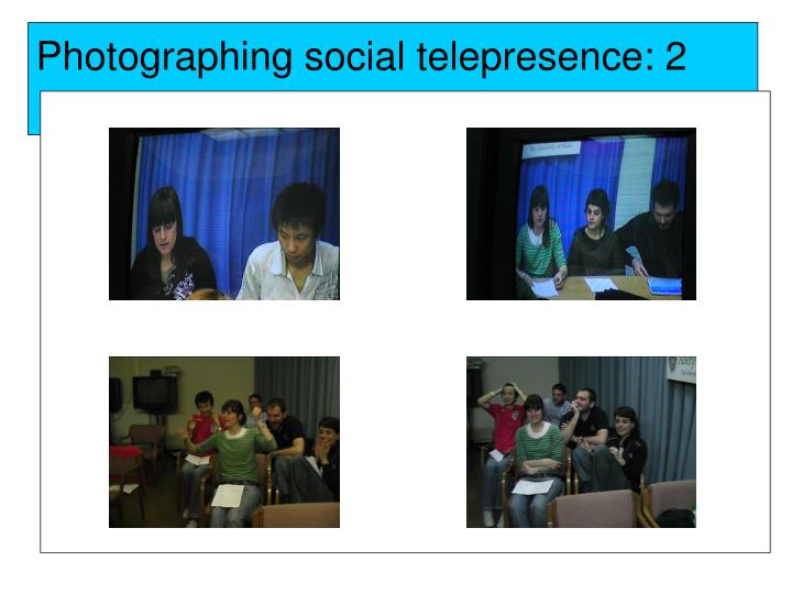 Photographing social telepresence: 2