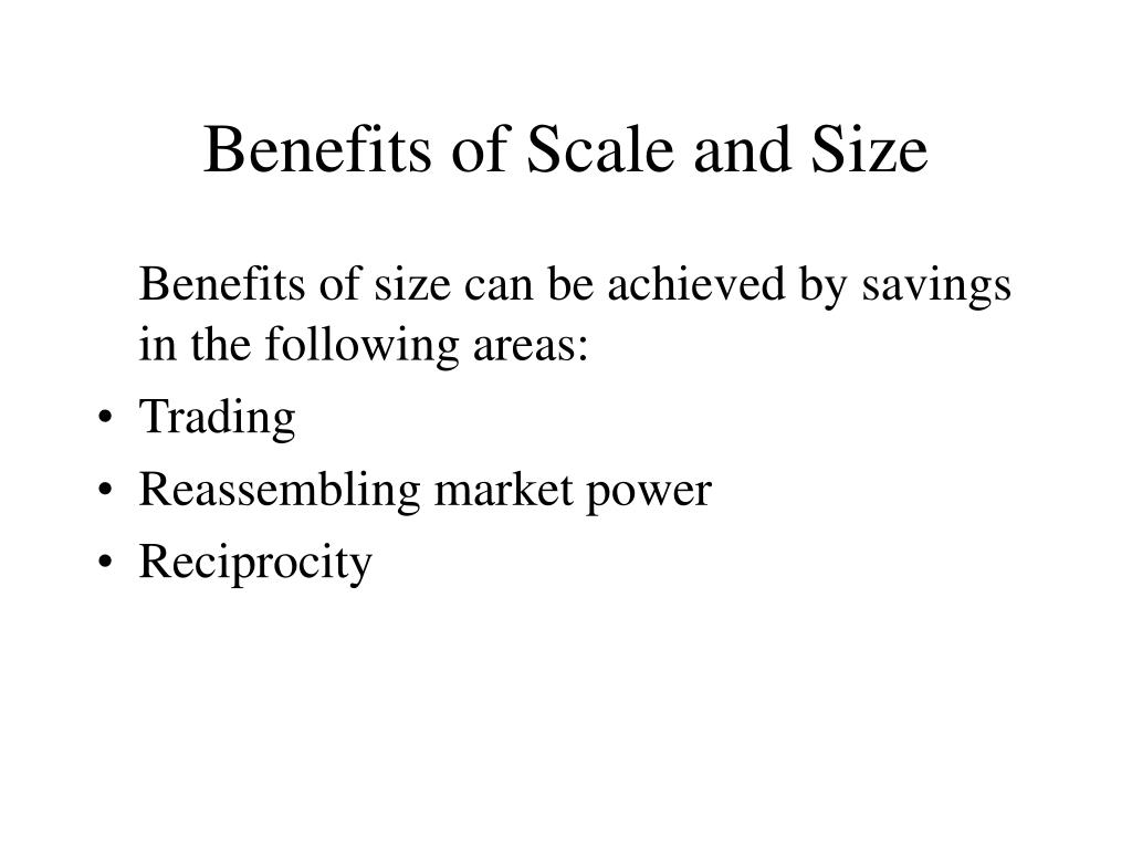 Benefits of Scale and Size