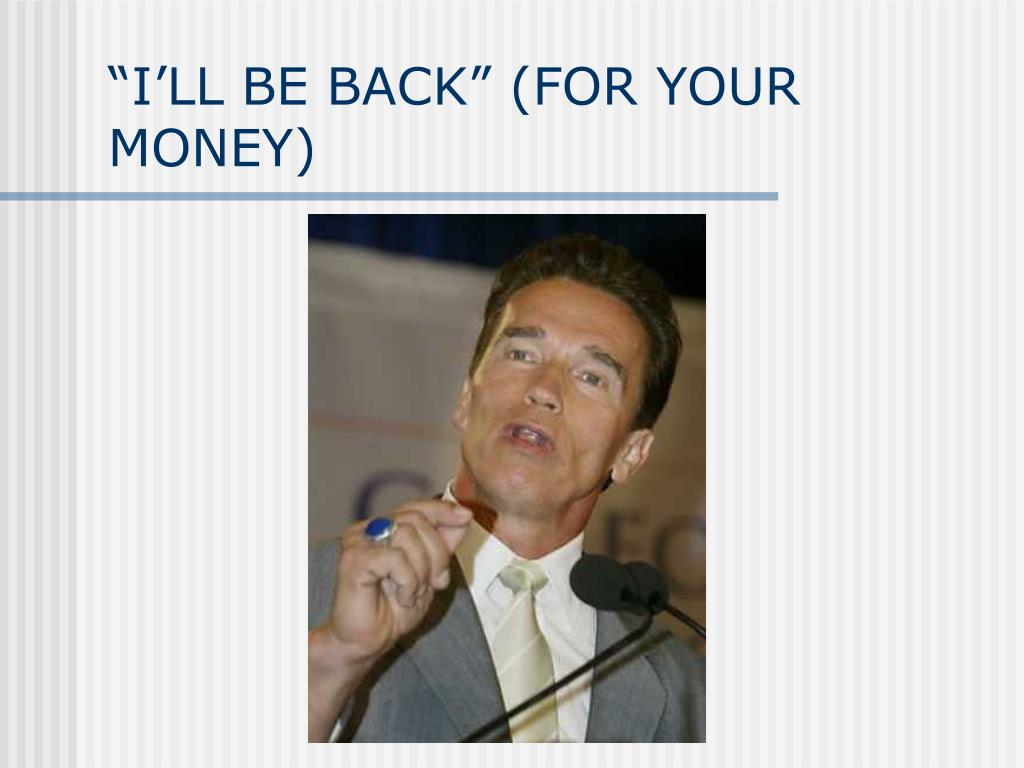 """""""I'LL BE BACK"""" (FOR YOUR MONEY)"""