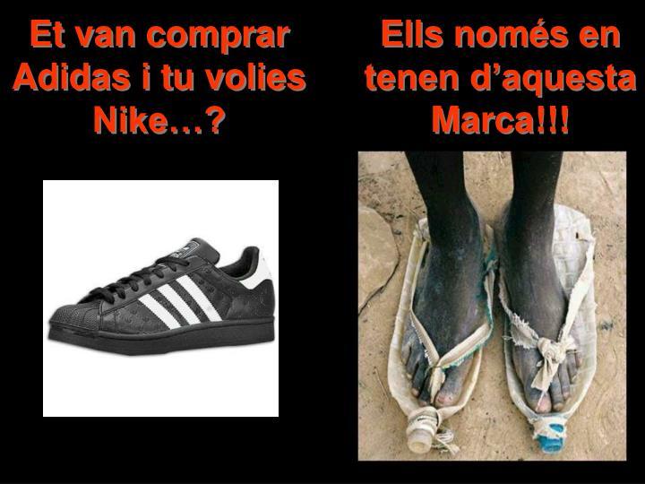 Et van comprar Adidas i tu volies Nike…?