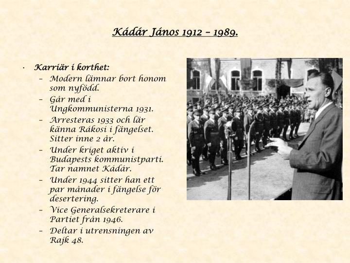 Kádár János 1912 – 1989.