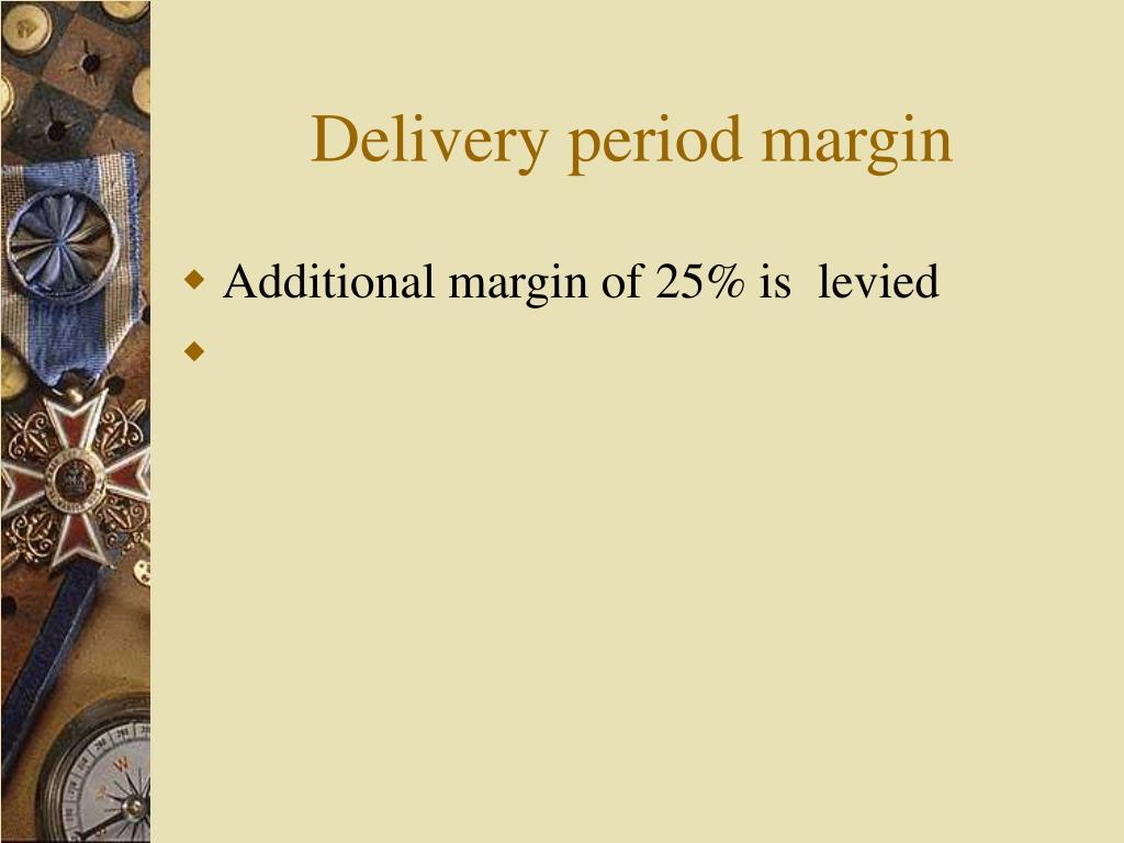 Delivery period margin