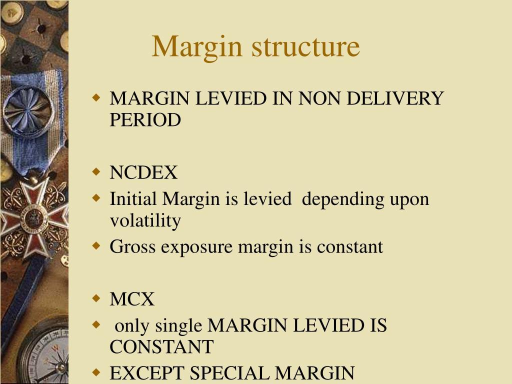 Margin structure