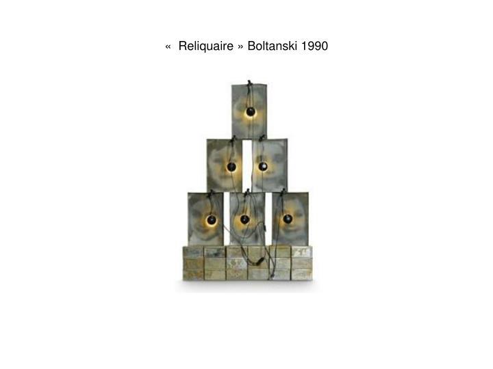 «  Reliquaire » Boltanski 1990