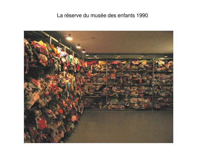 La réserve du musée des enfants 1990