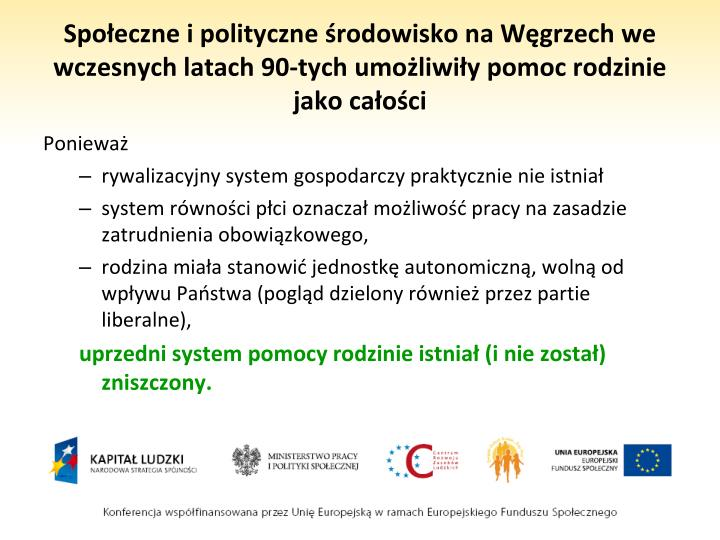 Społeczne i polityczne środowisko na Węgrzech we wczesnych latach 90-tych umożliwiły pomoc rodzinie jako całości