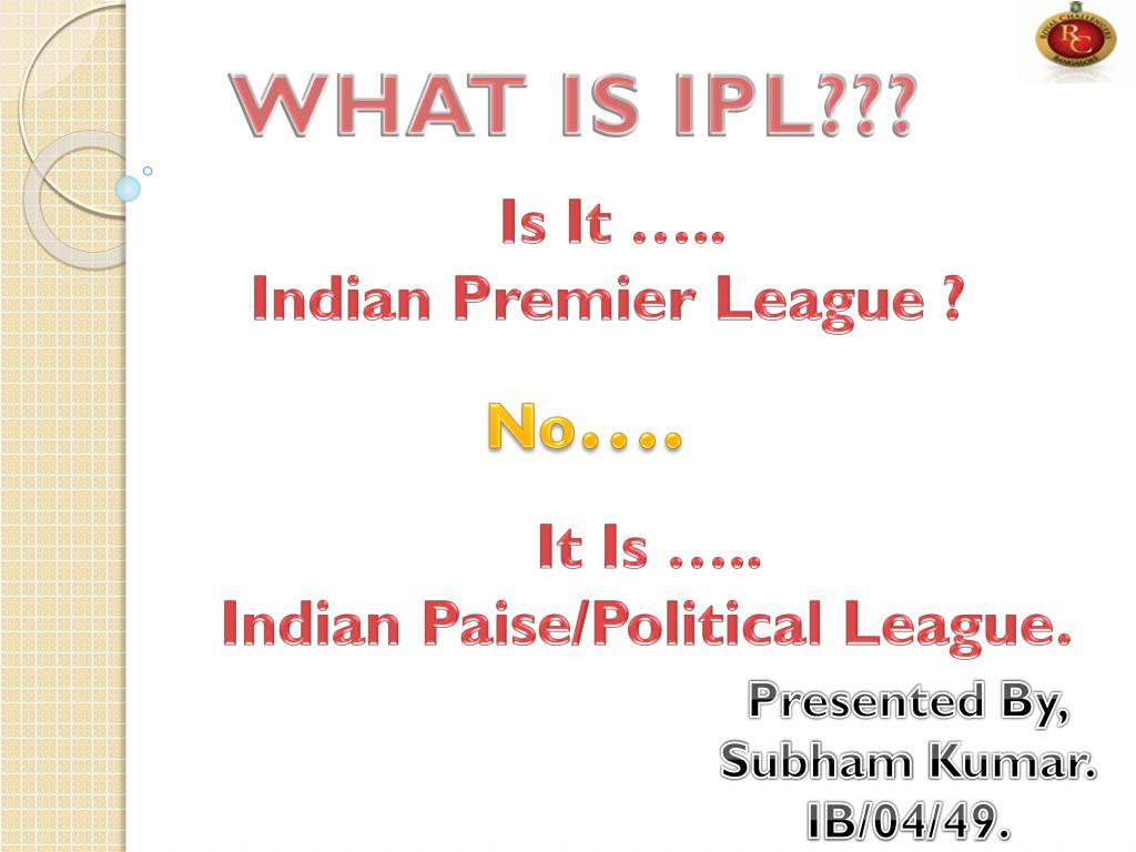 WHAT IS IPL???