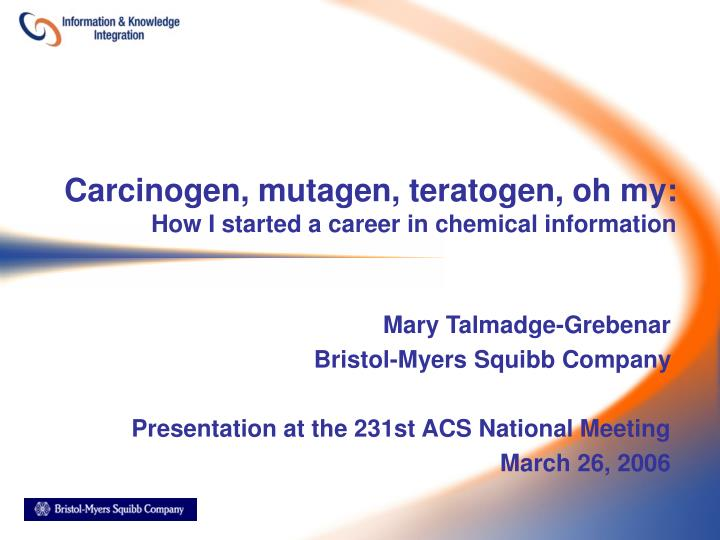 carcinogen mutagen teratogen oh my how i started a career in chemical information