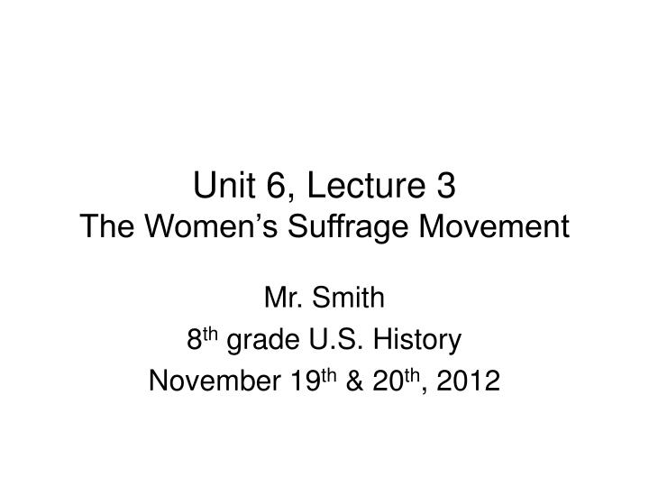 Unit 6 lecture 3 the women s suffrage movement