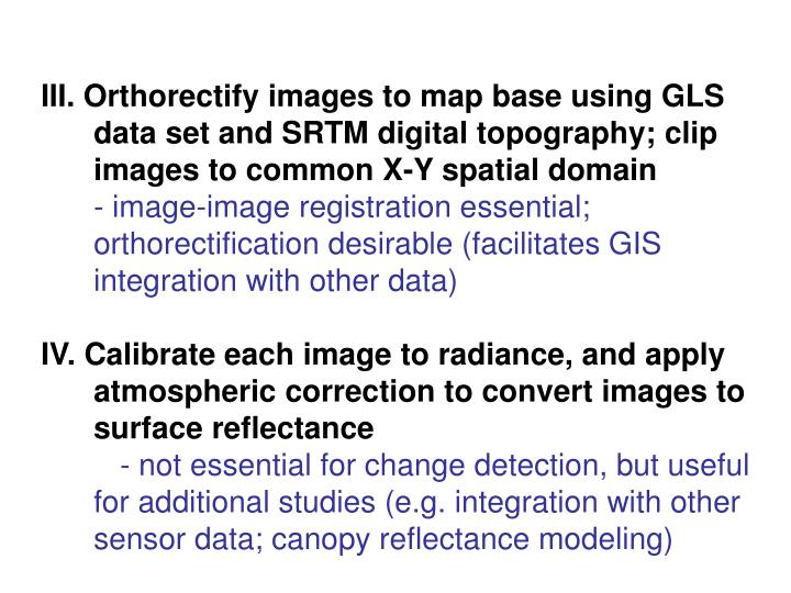 III. Orthorectify images to map base using GLS data set and SRTM digital topography; clip images to common X-Y spatial domain