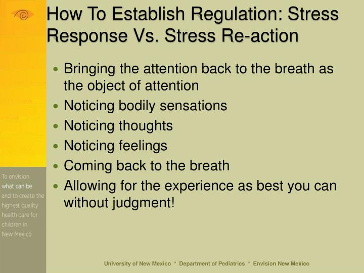 How To Establish Regulation: Stress Response Vs. Stress Re-action