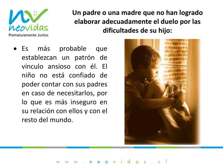 Un padre o una madre que no han logrado elaborar adecuadamente el duelo por las dificultades de su hijo: