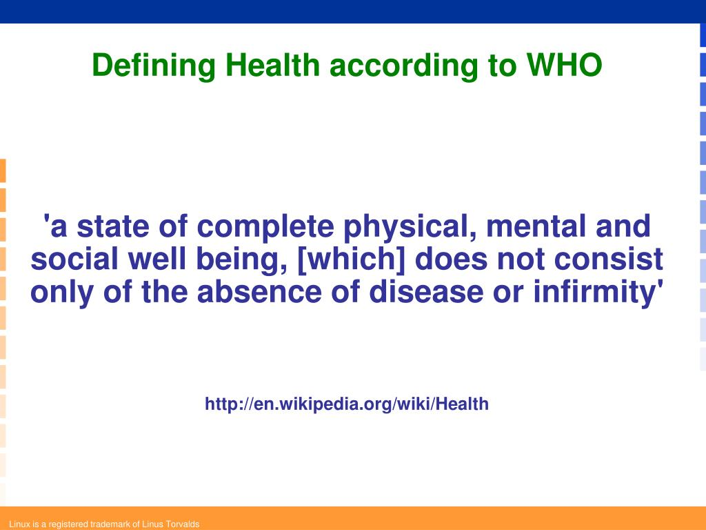 'a state of complete physical, mental and social well being, [which] does not consist only of the absence of disease or infirmity'