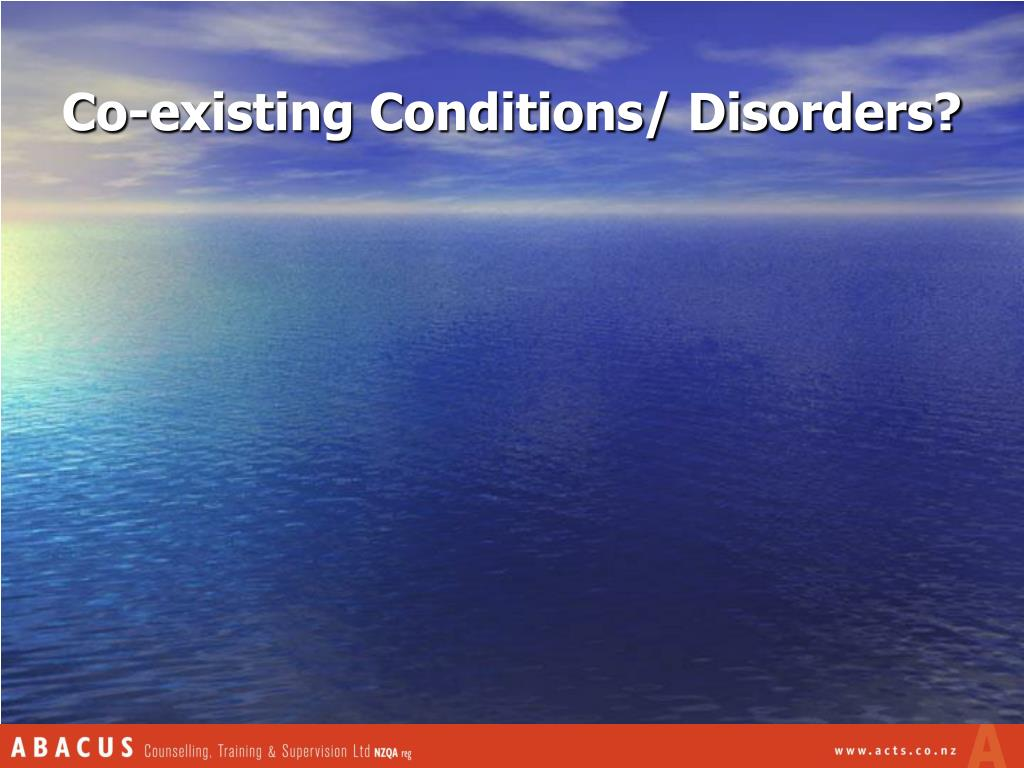 Co-existing Conditions/ Disorders?