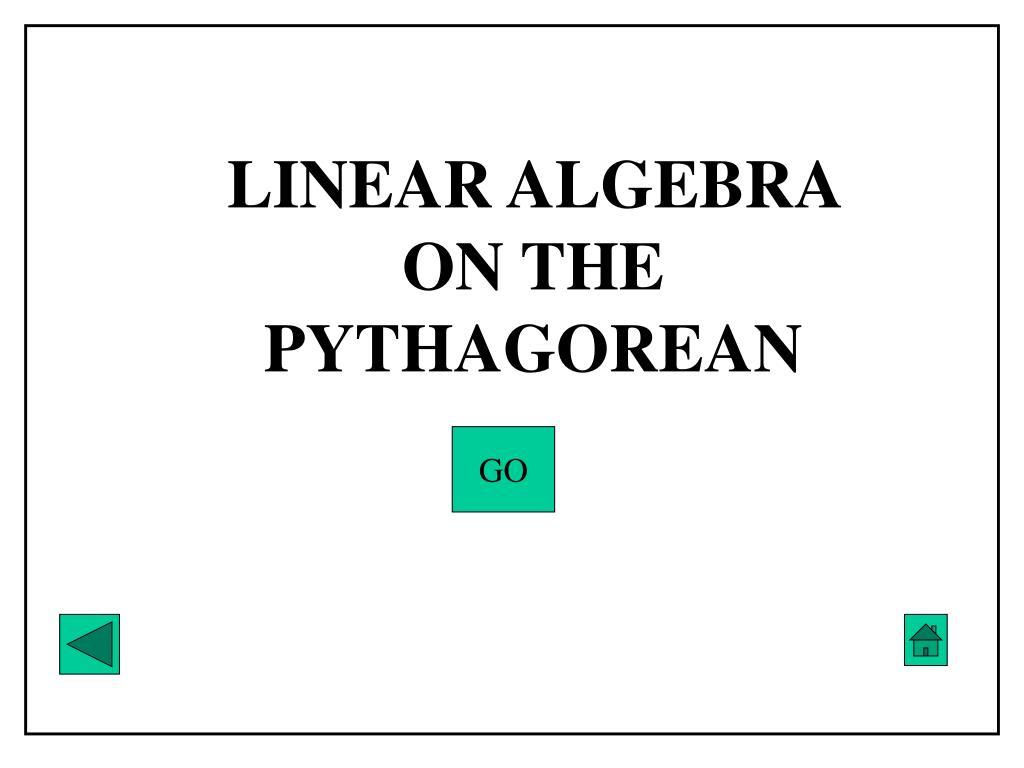 LINEAR ALGEBRA ON THE PYTHAGOREAN