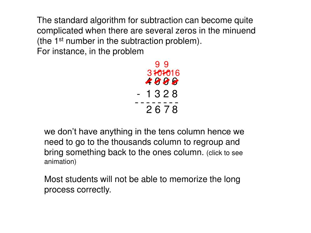 The standard algorithm for subtraction can become quite complicated when there are several zeros in the minuend (the 1