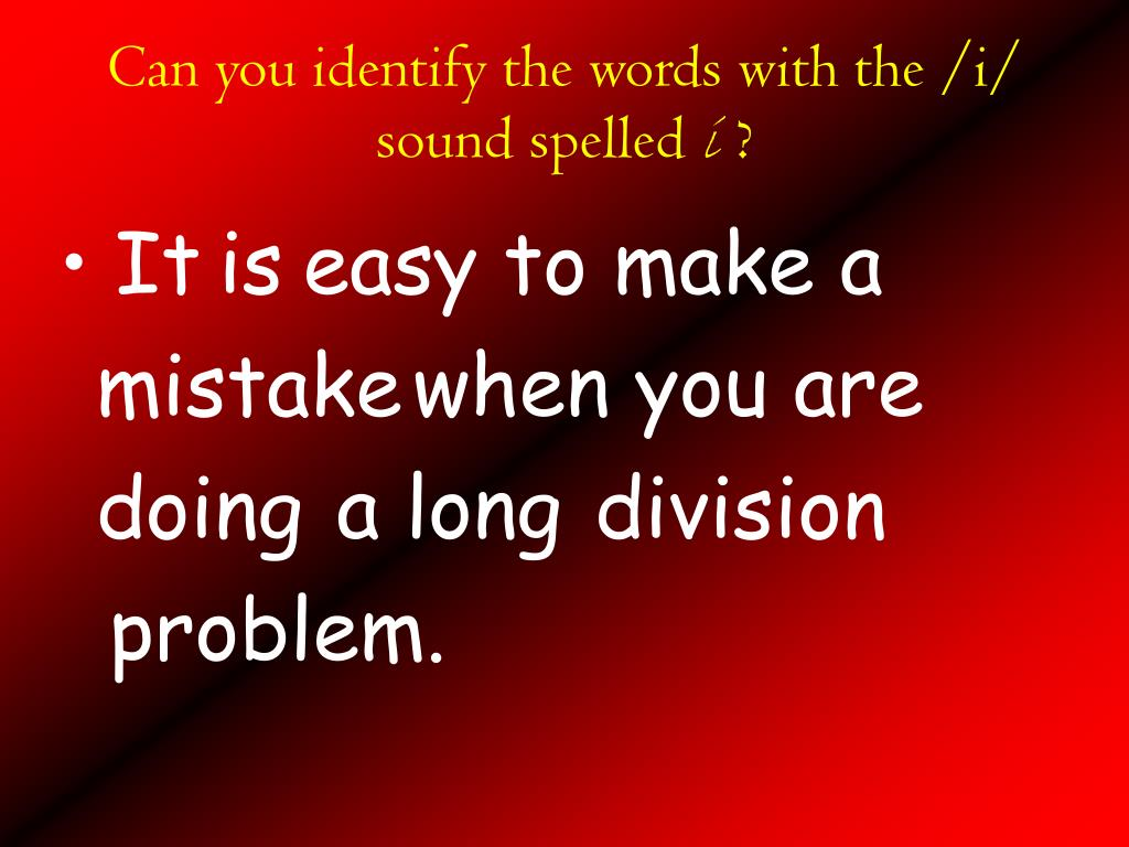 Can you identify the words with the /i/ sound spelled