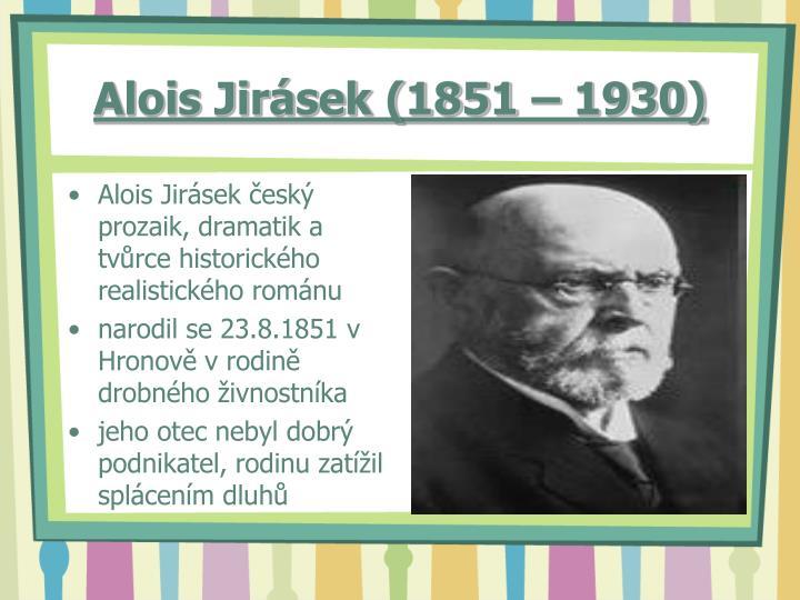 Alois Jirásek český prozaik, dramatik a tvůrce historického realistického románu