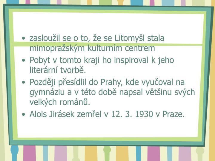 zasloužil se o to, že se Litomyšl stala mimopražským kulturním centrem