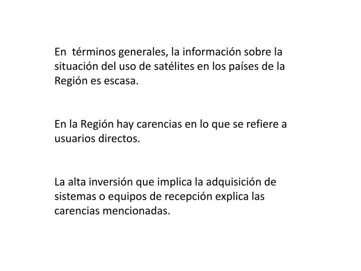 En  términos generales, la información sobre la situación del uso de satélites en los países de la Región es escasa.