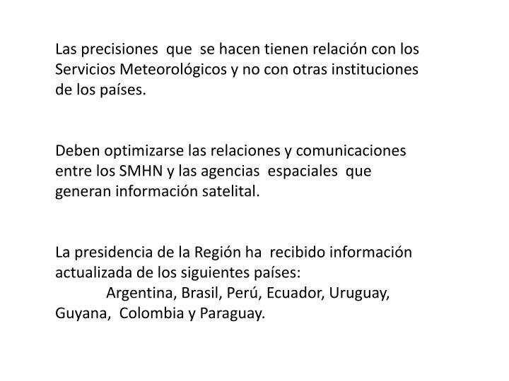 Las precisiones  que  se hacen tienen relación con los Servicios Meteorológicos y no con otras instituciones de los países.