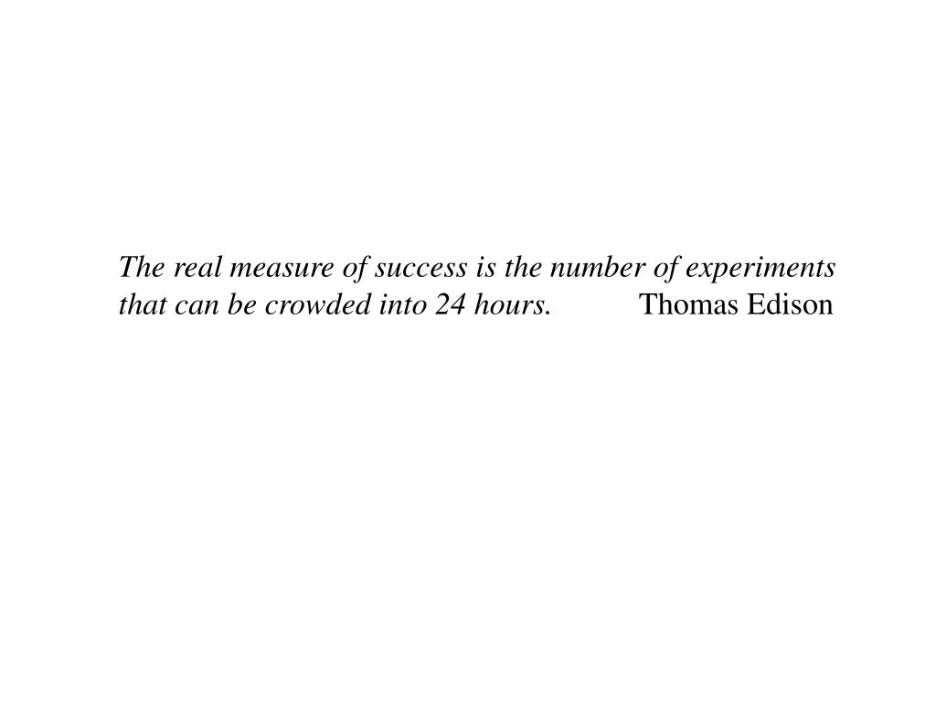 The real measure of success is the number of experiments