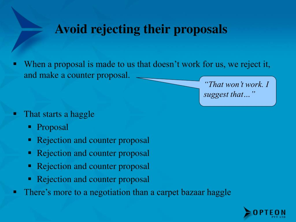 Avoid rejecting their proposals