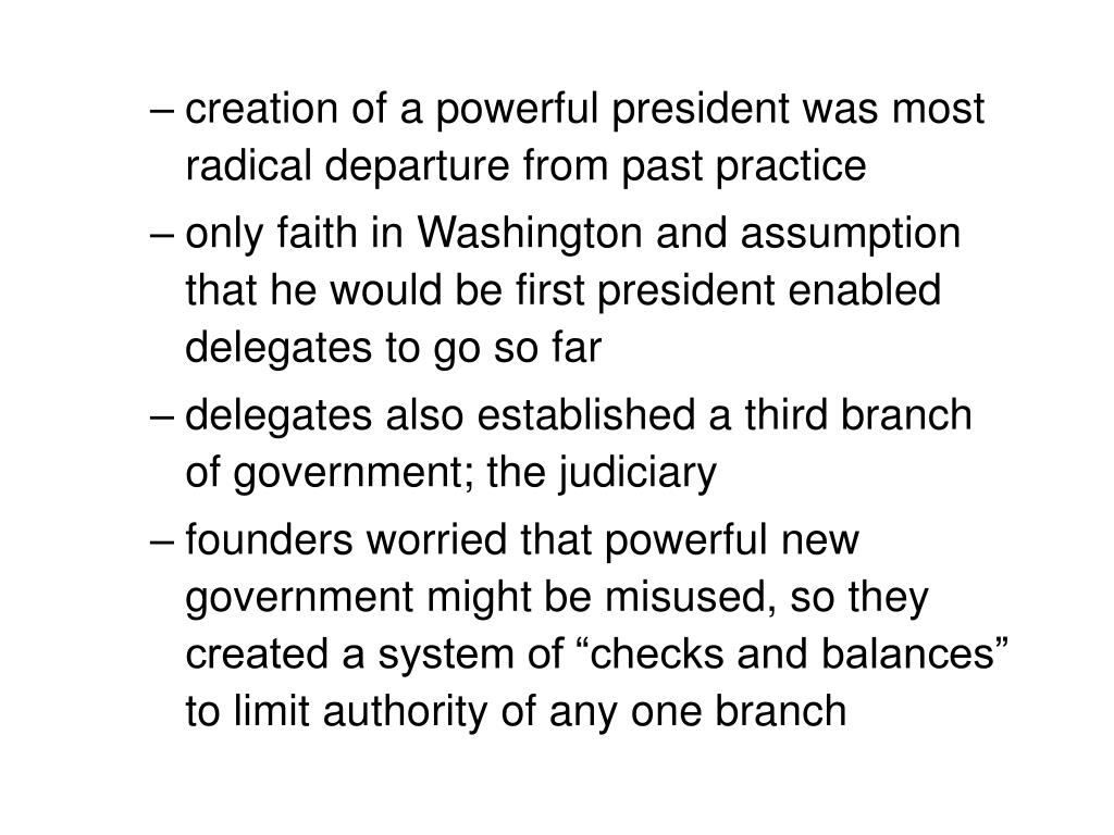 creation of a powerful president was most radical departure from past practice
