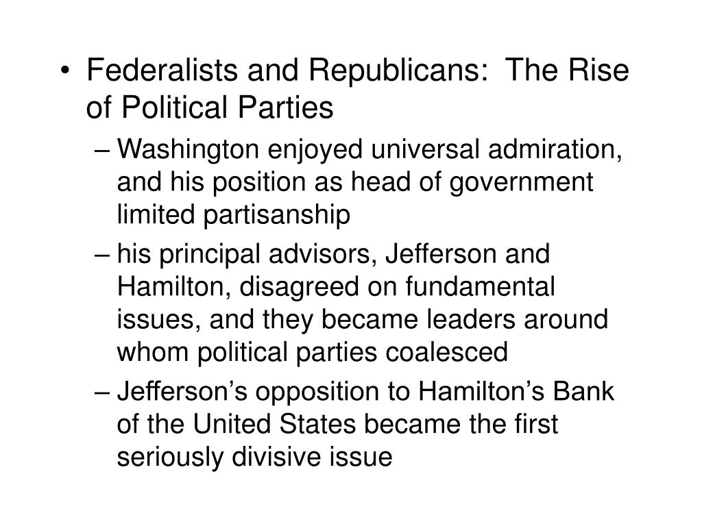 Federalists and Republicans:  The Rise of Political Parties