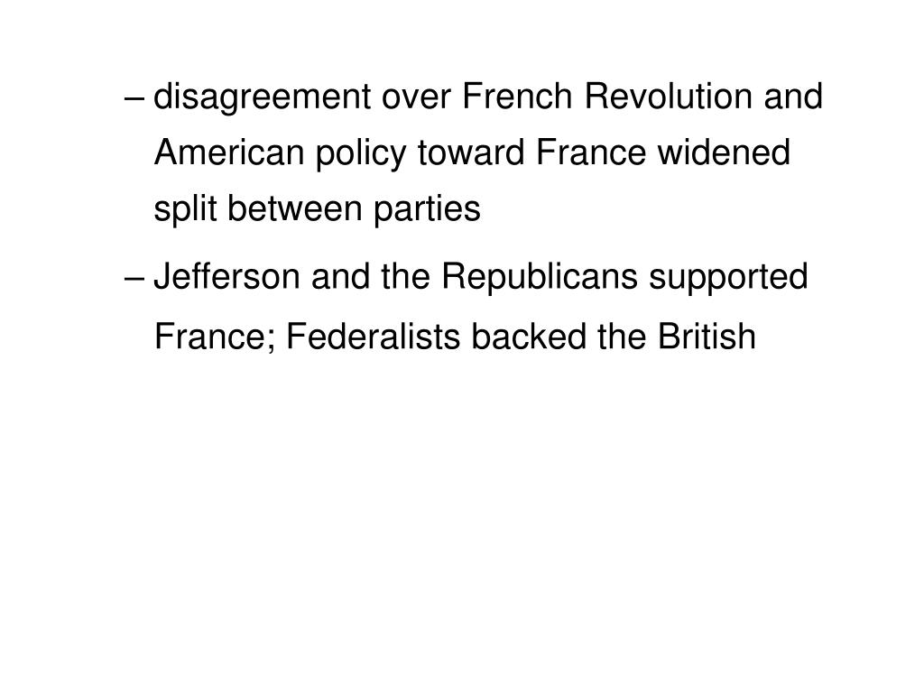 disagreement over French Revolution and American policy toward France widened split between parties