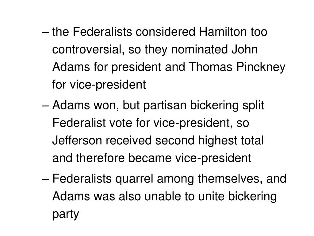 the Federalists considered Hamilton too controversial, so they nominated John Adams for president and Thomas Pinckney for vice-president