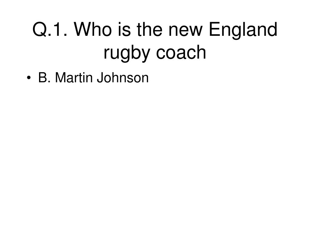 Q.1. Who is the new England rugby coach