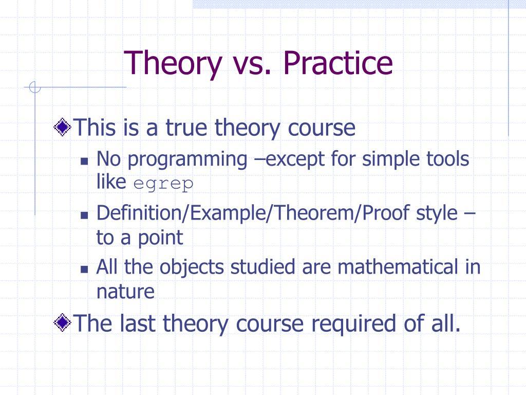 Theory vs. Practice