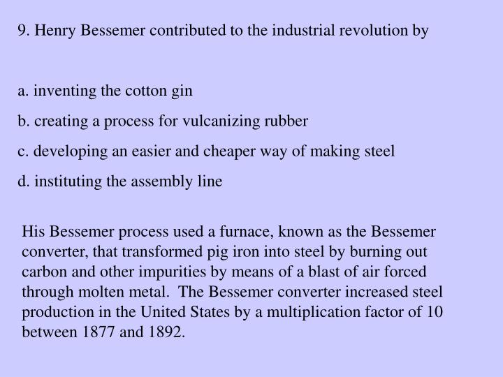 9. Henry Bessemer contributed to the industrial revolution by