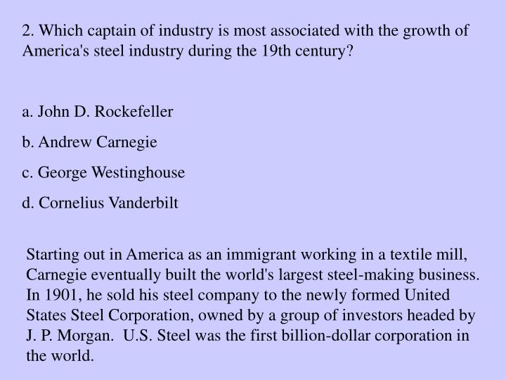 2. Which captain of industry is most associated with the growth of America's steel industry during the 19th century?