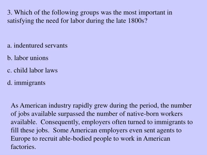 3. Which of the following groups was the most important in satisfying the need for labor during the late 1800s?