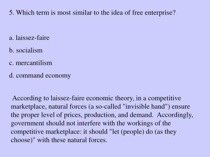 5. Which term is most similar to the idea of free enterprise?