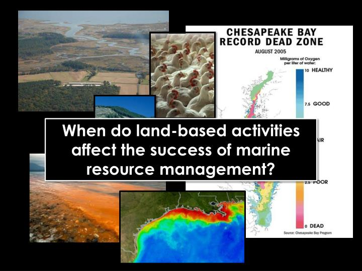 When do land-based activities affect the success of marine resource management?