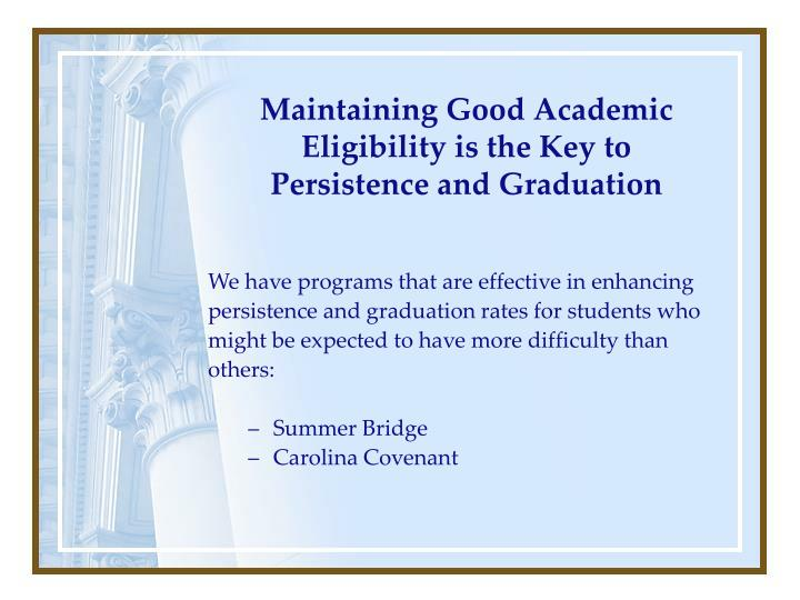 Maintaining Good Academic Eligibility is the Key to Persistence and Graduation