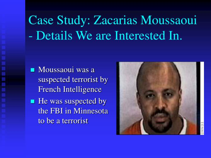 Case Study: Zacarias Moussaoui - Details We are Interested In.