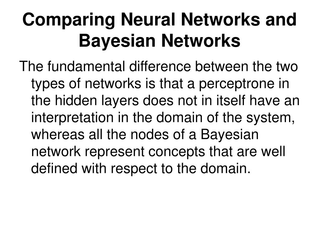 Comparing Neural Networks and Bayesian Networks