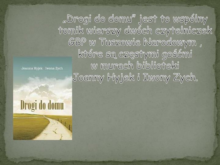 """""""Drogi do domu"""" jest to wspólny tomik wierszy dwóch czytelniczek"""