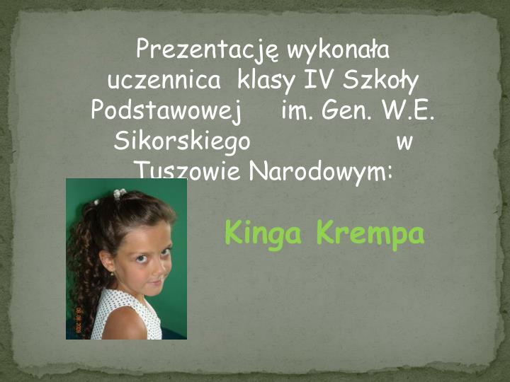 Prezentację wykonała uczennica  klasy IV Szkoły Podstawowej     im. Gen. W.E. Sikorskiego                   w Tuszowie Narodowym: