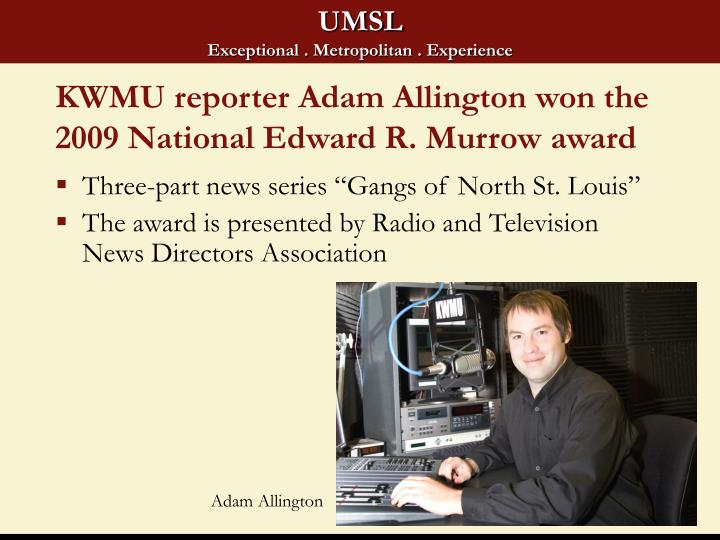 KWMU reporter Adam Allington won the 2009 National Edward R. Murrow award